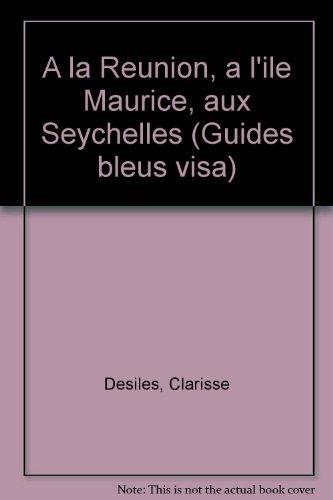 À la Réunion, à l'Île Maurice, aux Seychelles (Guides bleus visa)