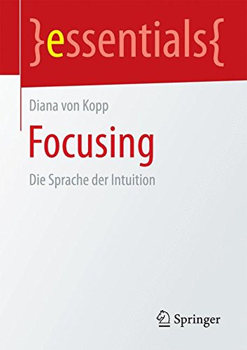 Focusing: Die Sprache der Intuition (essentials)