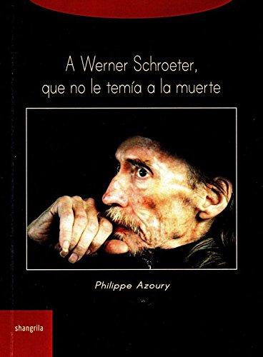 A Werner Schroeter, que no le tmía a la muerte (Trayectos) por Philippe Azoury