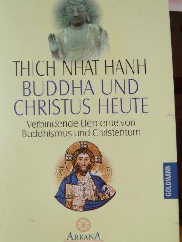 Buddha und Christus heute - Verbindende Elemente von Buddhismus und Christentum
