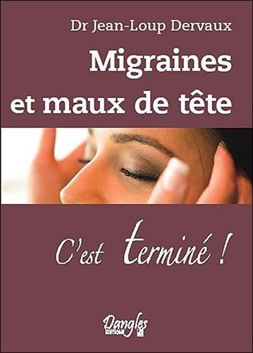 Migraines et maux de tte - C'est termin !