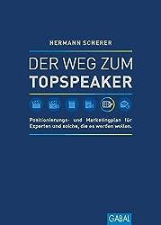 Der Weg zum Topspeaker: Positionierungs- und Marketingplan für Experten und solche, die es werden wollen. (Dein Erfolg)
