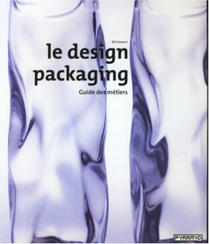 Le Design packaging. Guide du métier