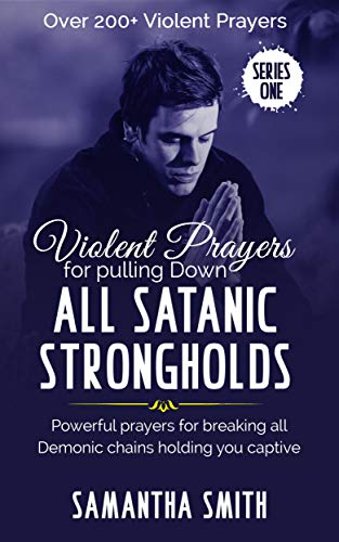 Violent Prayers for Pulling Down all Satanic Strongholds: Powerful Prayers For Breaking All Demonic Chains holding you Captive (Series one Book 1) (English Edition)