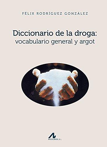 Diccionario de la droga: Vocabulario general y argot (Manuales y Diccionarios) por Félix Rodríguez González