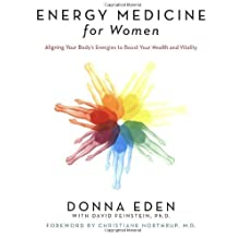 Energy Medicine for Women: Aligning Your Body's Energies to Boost Your Health and Vitality by Eden, Donna, Feinstein, David (2008) Paperback