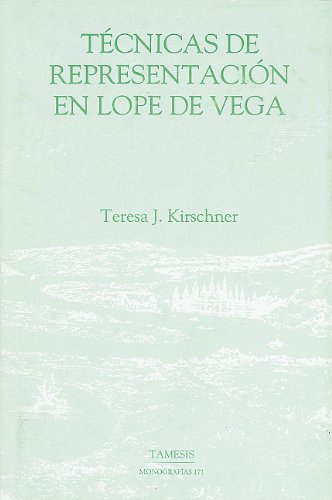 Técnicas de representación en Lope de Vega (171) (Coleccion Tamesis: Serie A, Monografias) por Teresa J. Kirschner