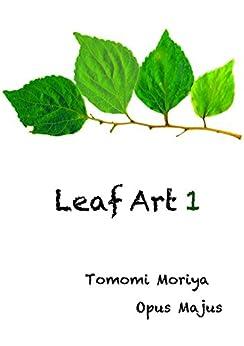 Leaf Art 1 (Japanese Edition) de [Moriya Tomomi]