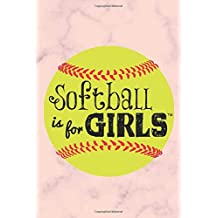 Softball is For Girls: Softball Notebook For Girls 6x9 inches 120 Pages Softball Journal for Girls Birthday Present, Cute Notebook For Girls, Softball Notebook for Coachs