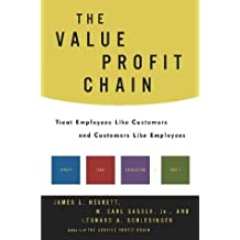 The Value Profit Chain: Treat Employees Like Customers and Customers Like Employees by James L. Heskett (19-May-2003) Hardcover
