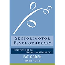Sensorimotor Psychotherapy: Interventions for Trauma and Attachment