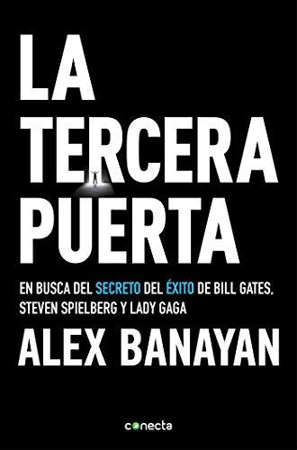 La tercera puerta: En busca del secreto del éxito de Bill Gates, Steven Spielberg y Lady Gaga (CONECTA) por Alex Banayan