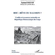 RDC : rêve ou illusion ? : Conflits et ressources naturelles en Républiques Démocratique du Congo