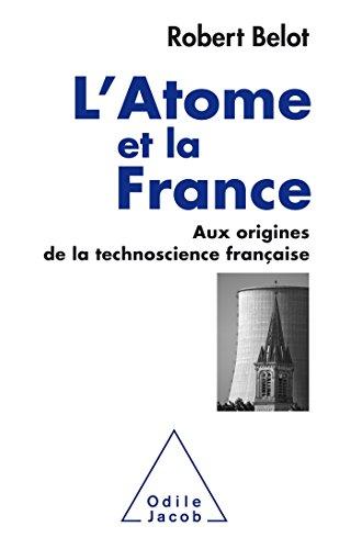 L'Atome et la France: Aux origines de la technoscience française par Robert Belot