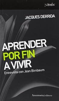 Aprender por fin a vivir: Entrevista con Jean Birnbaum par Jacques Derrida