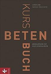 Kursbuch Beten: Anregungen für alle Lebenslagen