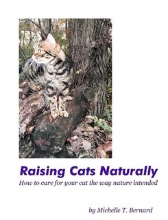 Raising Cats Naturally: How to care for your cat the way nature intended