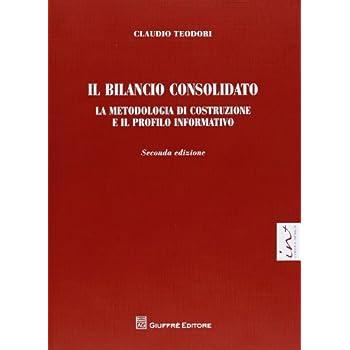 Il Bilancio Consolidato. La Metodologia Di Costruzione E Il Profilo Informativo