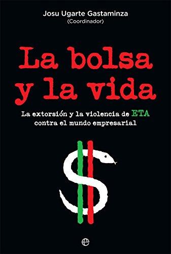 La bolsa y la vida : la extorsión y la violencia de ETA contra el mundo empresarial