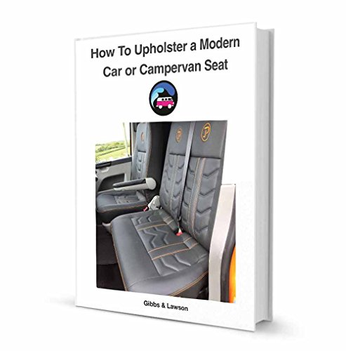 How To Upholster A Modern Car or Campervan Seat: Trimming a Car or Campervan Seat (Upholstery Courses UK Book 1)