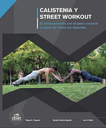 Calistenia y Street Workout: El entrenamiento con el peso corporal. La base de todos los deportes.: El entrenamiento con el peso corporal. La base de todos los deportes. por Diego A. Fragoso Carro