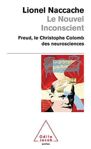 Le Nouvel Inconscient: Freud, le Christophe Colomb des neurosciences