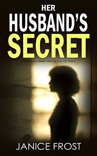 HER HUSBAND'S SECRET a gripping crime thriller full of twists by [FROST, JANICE]