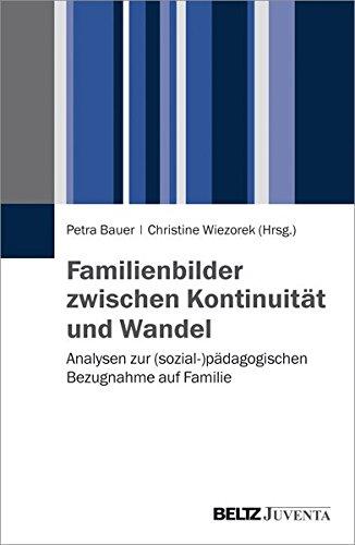 Familienbilder zwischen Kontinuität und Wandel: Analysen zur (sozial-)pädagogischen Bezugnahme auf Familie