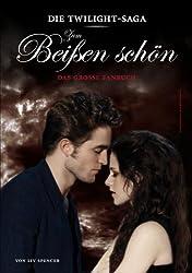 Die »Twilight«-Saga: Zum Beißen schön - Das große Fanbuch