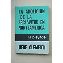 Clementi, Hebe - La Abolición De La Esclavitud En Norteamerica : El Periodo De La Reconstrucción : 1865-1877 / Hebe Clementi