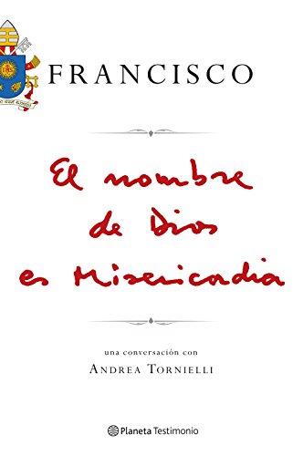 El nombre de Dios es Misericordia (Planeta Testimonio) por Papa Francisco