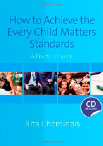How to Achieve the Every Child Matters Standards: A Practical Guide (Book & CD Rom)