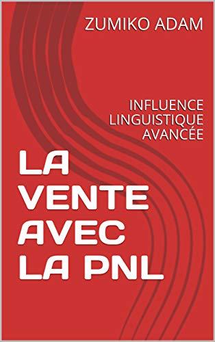 Couverture du livre LA VENTE AVEC LA PNL: INFLUENCE LINGUISTIQUE AVANCÉE