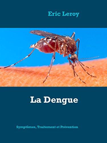 La Dengue: Symptômes, traitement, prévention, où en est-on ? par Eric Leroy