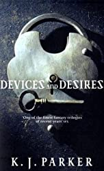 Devices And Desires: The Engineer Trilogy: Book One by Parker, K. J. (2010) Paperback