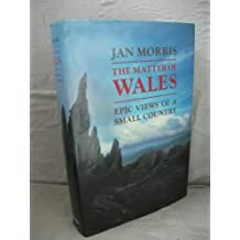 The Matter of Wales: Epic Views of a Small Country