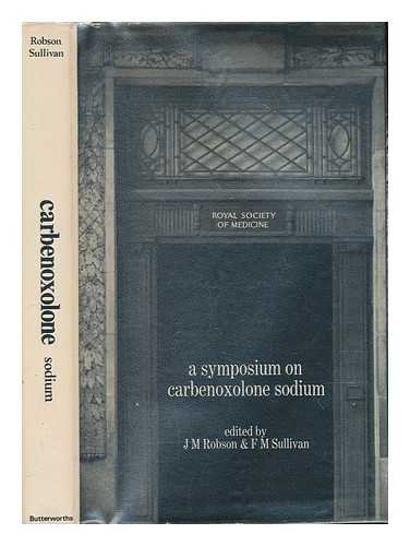 A symposium on carbenoxolone sodium at the Royal Society of Medicine, London, November 20th, 1967 / edited by J. M. Robson and F. M. Sullivan