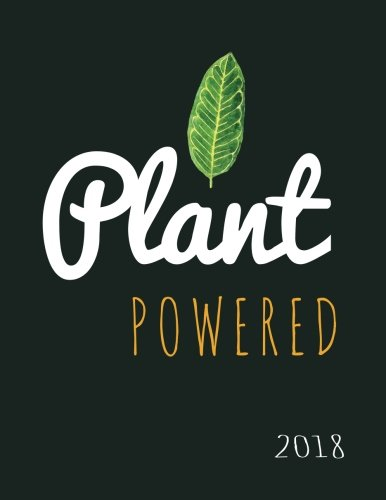 Plant Powered Vegan 2018: Vegan Weekly Monthly Planner Calendar Organiser and Journal with Inspirational Quotes + To Do Lists with Vegan Design Cover: Volume 14 (Vegan Gifts)