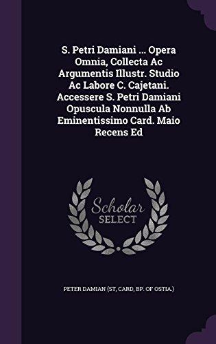 s-petri-damiani-opera-omnia-collecta-ac-argumentis-illustr-studio-ac-labore-c-cajetani-accessere-s-p