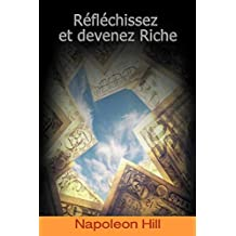 Reflechissez Et Devenez Riche / Think and Grow Rich (French Edition)