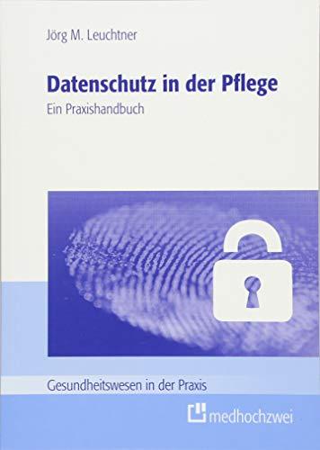 Datenschutz in der Pflege (Gesundheitswesen in der Praxis)