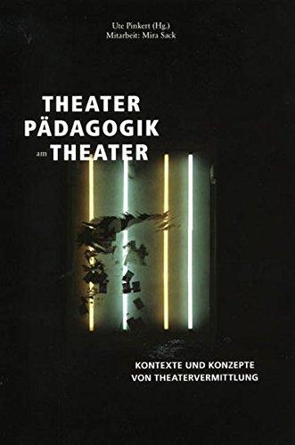 Theaterpädagogik am Theater: Kontexte und Konzepte von Theatervermittlung