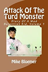 Attack Of The Turd Monster: Volume 1 (Diary Of A Mad Scientist Kid) by Mike Bloemer (2014-05-20)