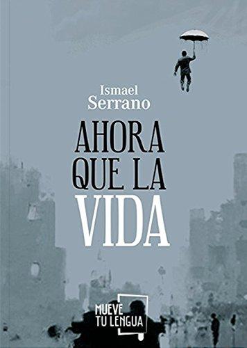 Ahora que la vida (Poesía) por Ismael Serrano Morón
