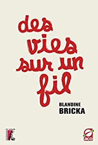 Des vies sur un fil par Blandine Bricka