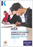 ADVANCED PERFORMANCE MANAGEMENT - STUDY TEXT (Kaplan Approved Acca)