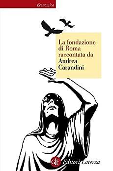 La fondazione di Roma raccontata da Andrea Carandini (Economica Laterza) de [Carandini, Andrea]