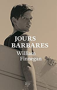 Jours barbares par William Finnegan