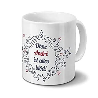 Tasse mit Namen André - Motiv Ohne André ist alles blöd - Ornamente Design - Namenstasse, Kaffeebecher, Mug, Becher, Kaffeetasse - Farbe Weiß
