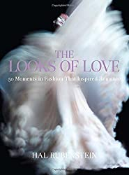 The Looks of Love: 50 Moments in Fashion That Inspired Romance by Hal Rubenstein (2015-10-27)